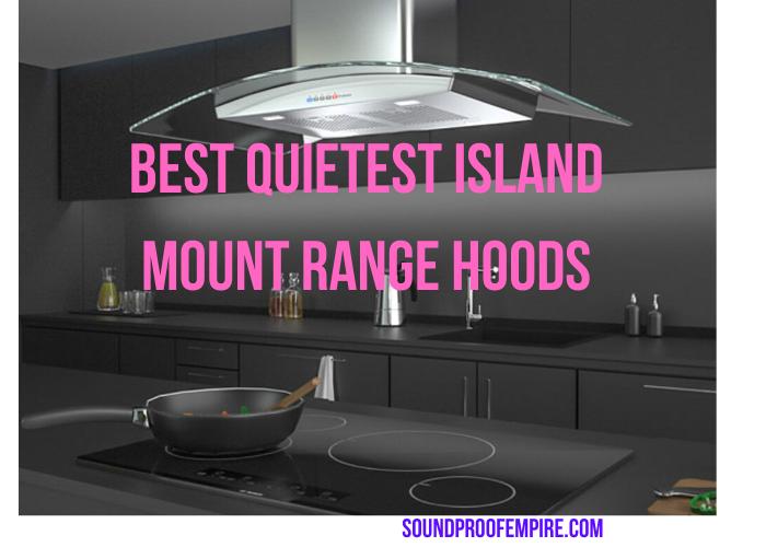 quietest island range hood